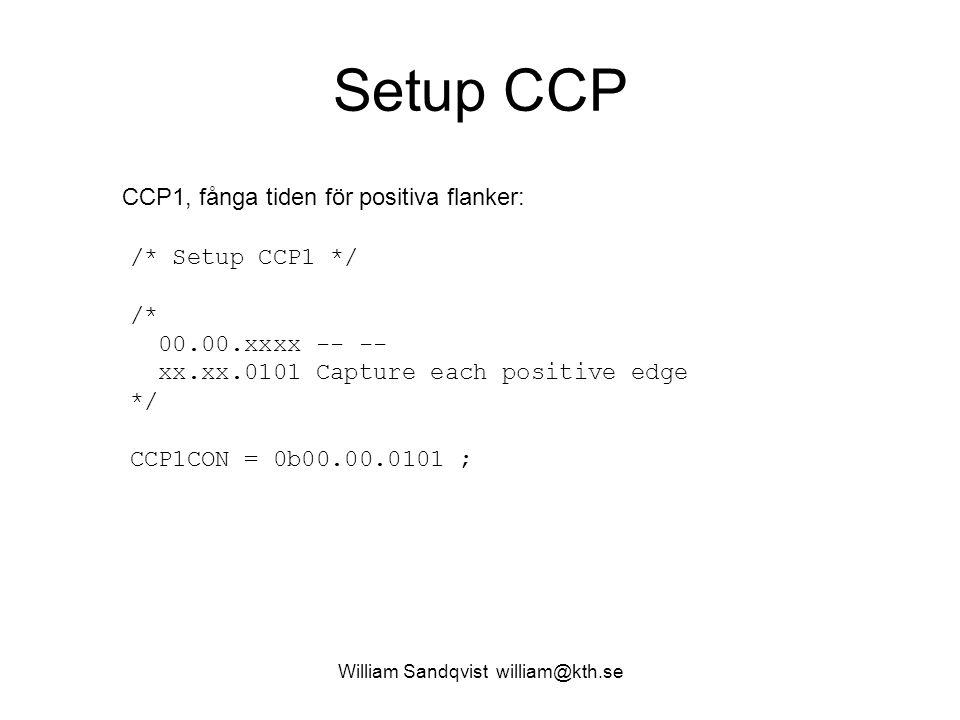 William Sandqvist william@kth.se Setup CCP CCP1, fånga tiden för positiva flanker: /* Setup CCP1 */ /* 00.00.xxxx -- -- xx.xx.0101 Capture each positive edge */ CCP1CON = 0b00.00.0101 ;