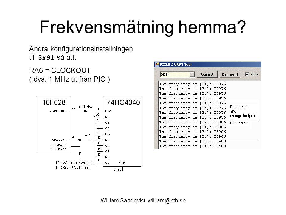 William Sandqvist william@kth.se Frekvensmätning hemma? Ändra konfigurationsinställningen till 3F91 så att: RA6 = CLOCKOUT ( dvs. 1 MHz ut från PIC )