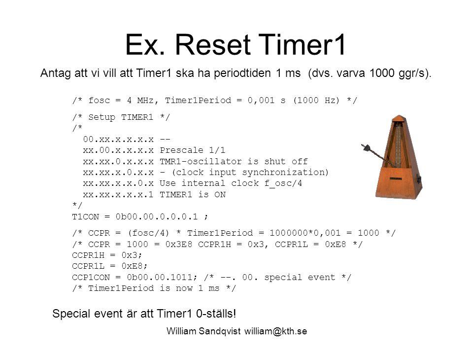 William Sandqvist william@kth.se Ex. Reset Timer1 /* fosc = 4 MHz, Timer1Period = 0,001 s (1000 Hz) */ /* Setup TIMER1 */ /* 00.xx.x.x.x.x -- xx.00.x.