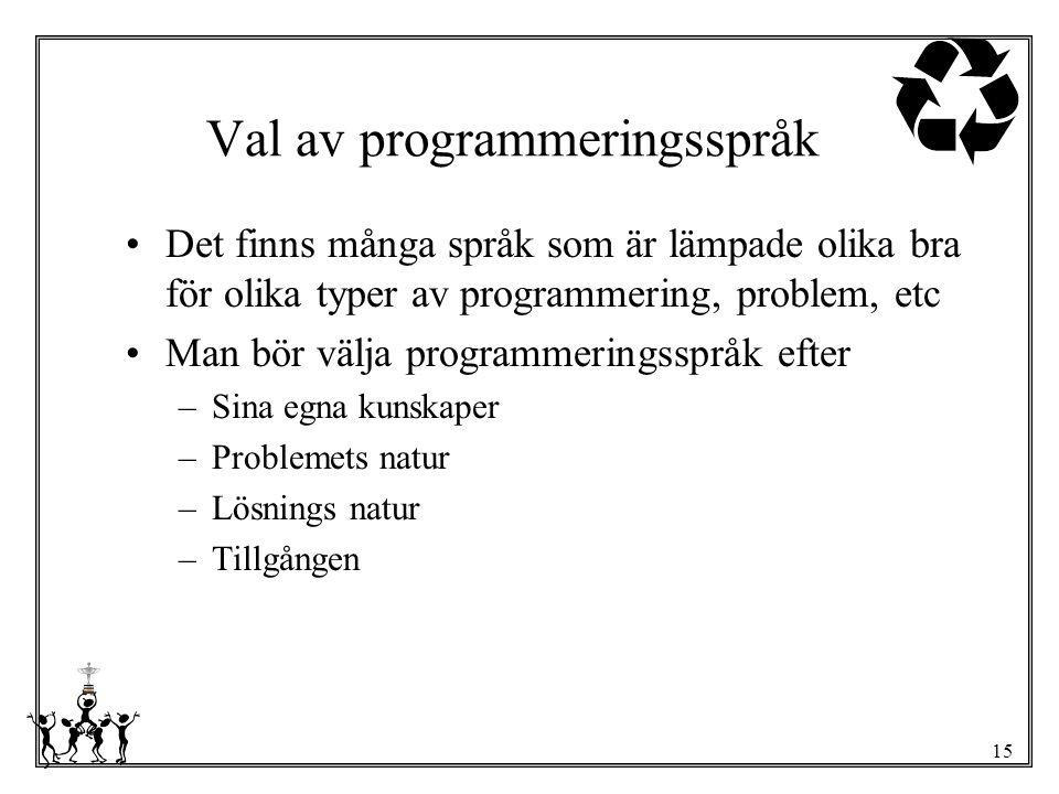 15 Val av programmeringsspråk Det finns många språk som är lämpade olika bra för olika typer av programmering, problem, etc Man bör välja programmerin