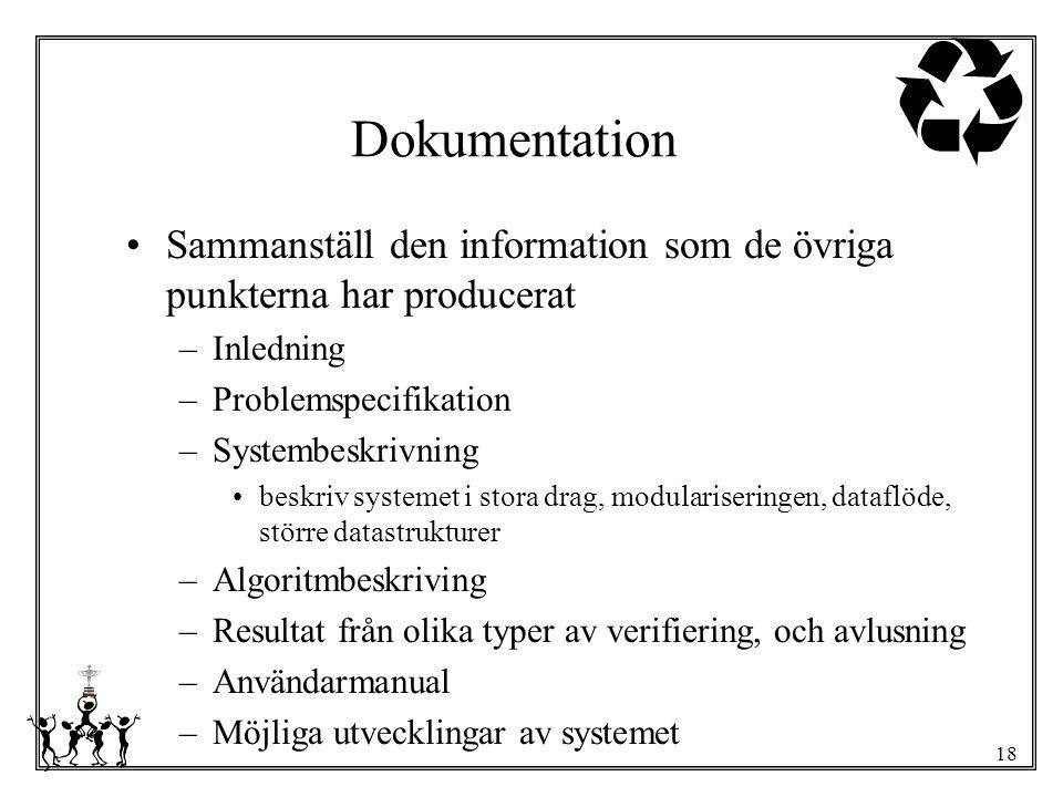 18 Dokumentation Sammanställ den information som de övriga punkterna har producerat –Inledning –Problemspecifikation –Systembeskrivning beskriv system