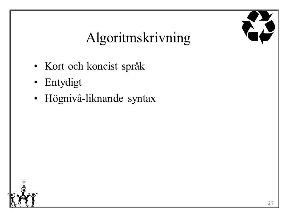 27 Algoritmskrivning Kort och koncist språk Entydigt Högnivå-liknande syntax