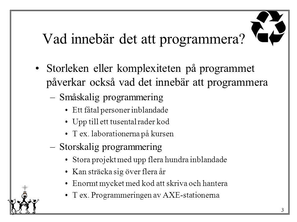 3 Vad innebär det att programmera? Storleken eller komplexiteten på programmet påverkar också vad det innebär att programmera –Småskalig programmering
