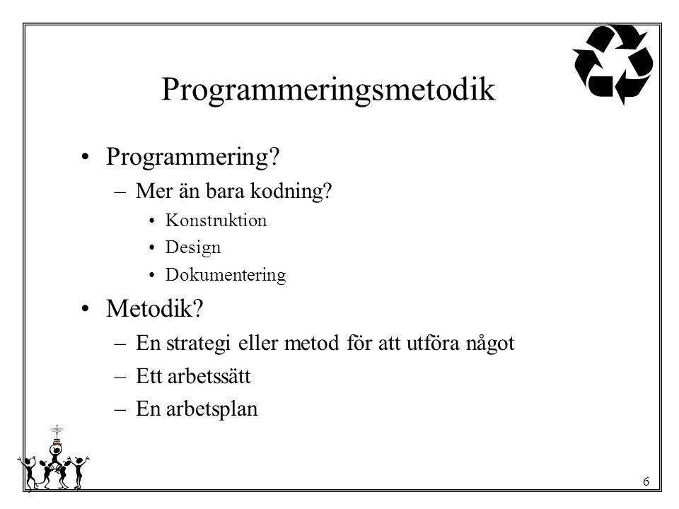 6 Programmeringsmetodik Programmering? –Mer än bara kodning? Konstruktion Design Dokumentering Metodik? –En strategi eller metod för att utföra något