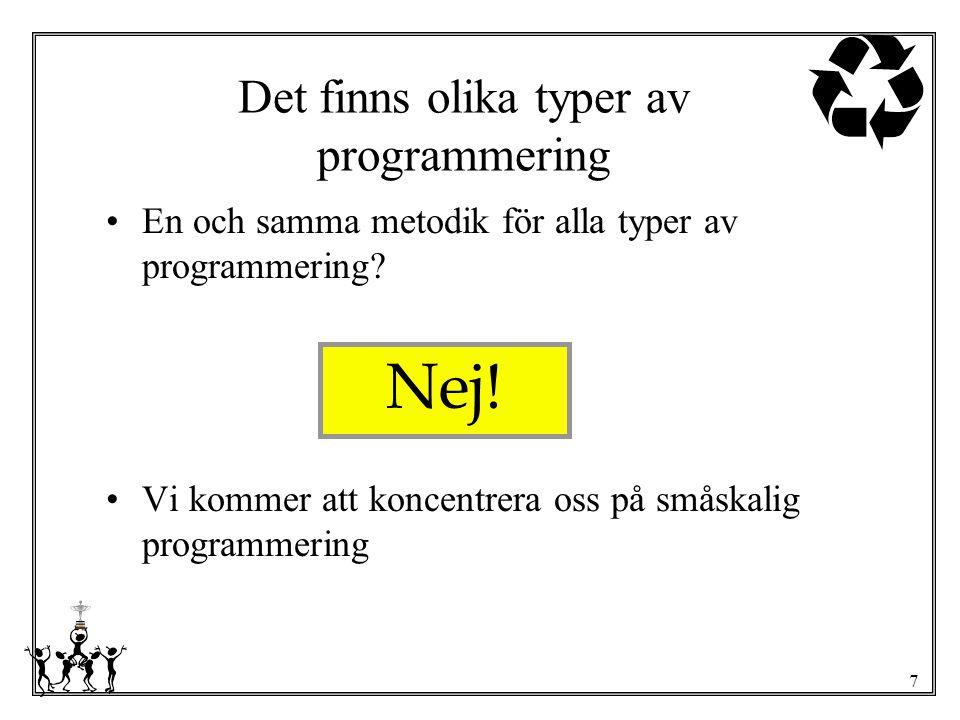7 Nej! Det finns olika typer av programmering En och samma metodik för alla typer av programmering? Vi kommer att koncentrera oss på småskalig program