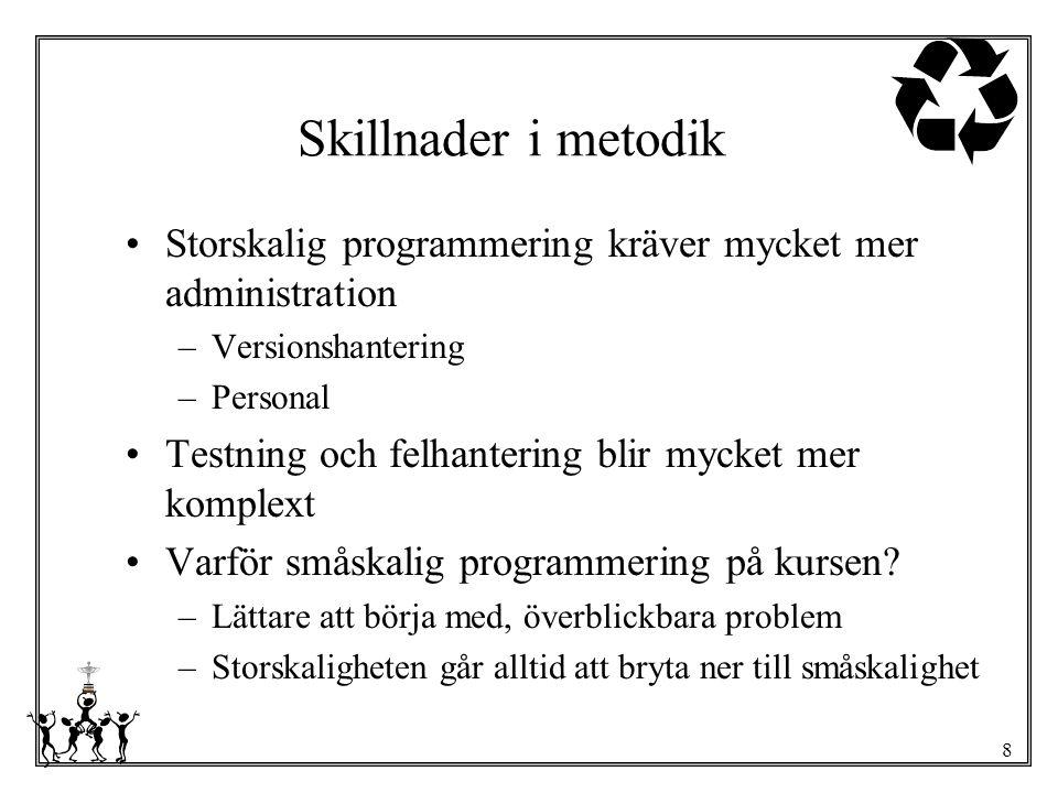 8 Skillnader i metodik Storskalig programmering kräver mycket mer administration –Versionshantering –Personal Testning och felhantering blir mycket me