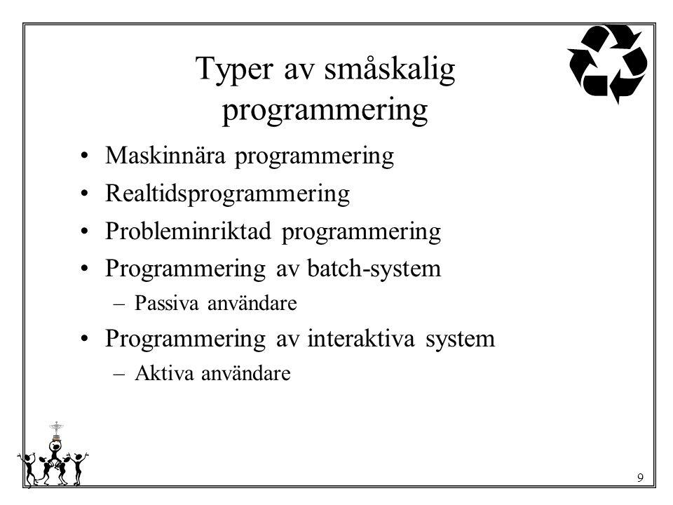 9 Typer av småskalig programmering Maskinnära programmering Realtidsprogrammering Probleminriktad programmering Programmering av batch-system –Passiva