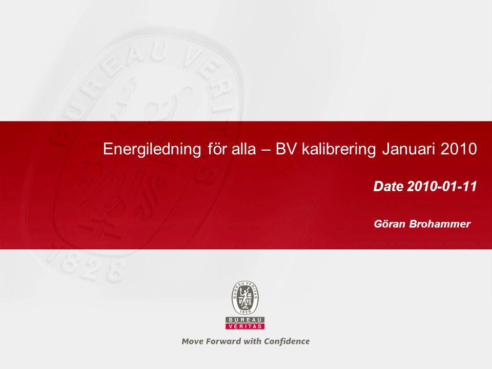 Energiledning för alla – BV kalibrering Januari 2010 Date 2010-01-11 Göran Brohammer