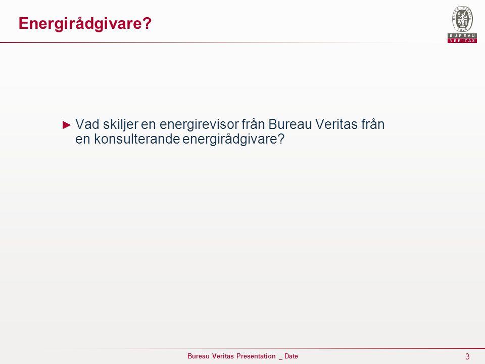 3 Bureau Veritas Presentation _ Date Energirådgivare? ► Vad skiljer en energirevisor från Bureau Veritas från en konsulterande energirådgivare?