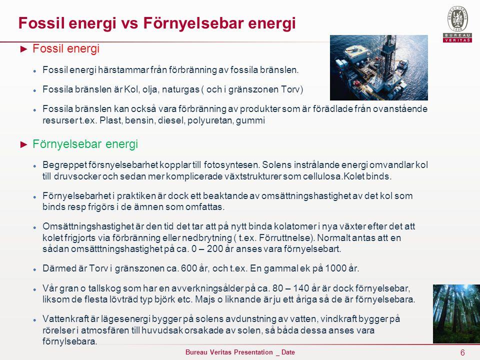 6 Bureau Veritas Presentation _ Date Fossil energi vs Förnyelsebar energi ► Fossil energi Fossil energi härstammar från förbränning av fossila bränslen.