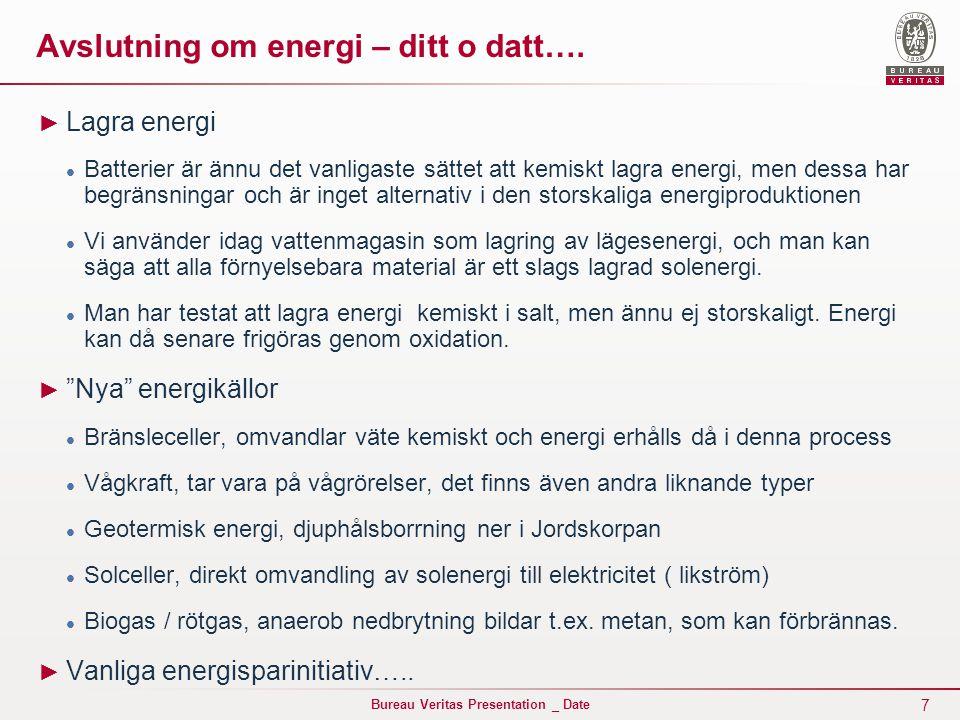 7 Bureau Veritas Presentation _ Date Avslutning om energi – ditt o datt…. ► Lagra energi Batterier är ännu det vanligaste sättet att kemiskt lagra ene