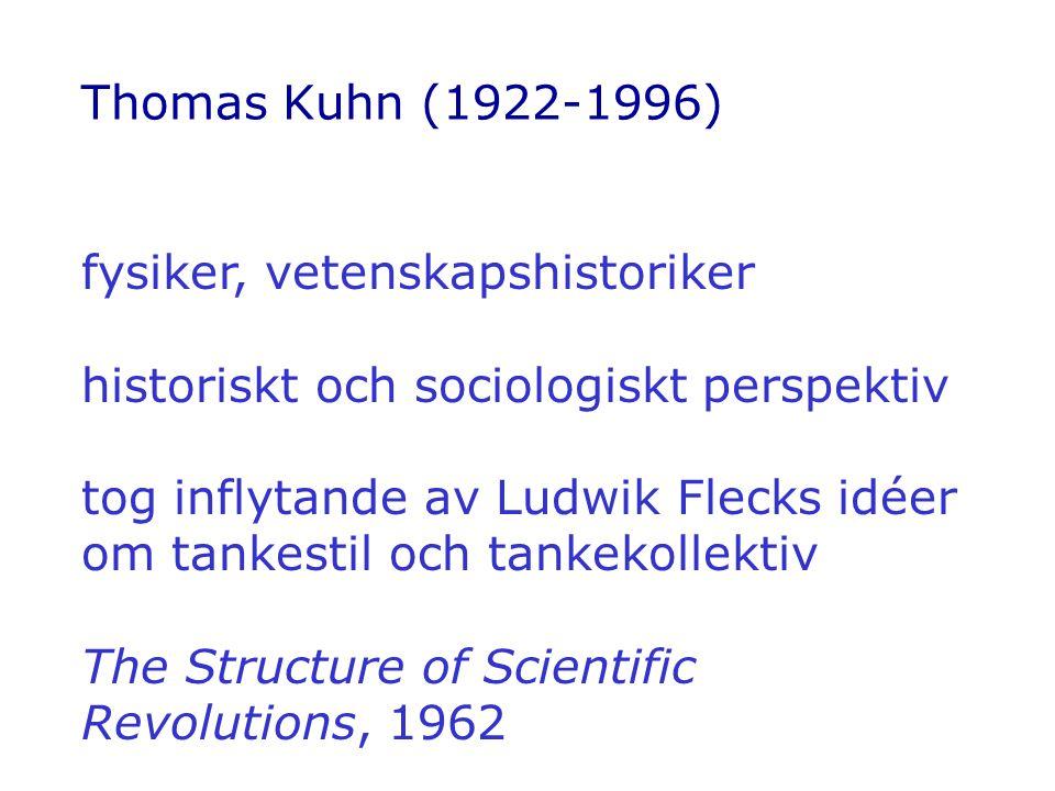 Thomas Kuhn (1922-1996) fysiker, vetenskapshistoriker historiskt och sociologiskt perspektiv tog inflytande av Ludwik Flecks idéer om tankestil och tankekollektiv The Structure of Scientific Revolutions, 1962