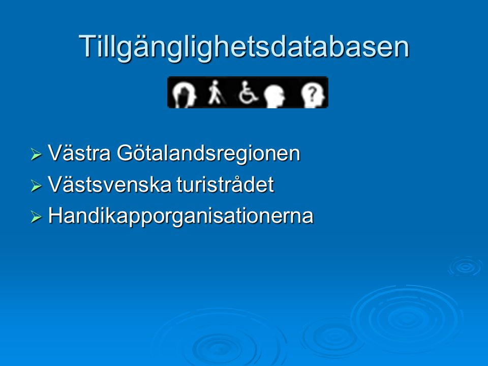 Tillgänglighetsdatabasen  Västra Götalandsregionen  Västsvenska turistrådet  Handikapporganisationerna