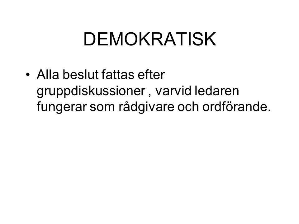 DEMOKRATISK Alla beslut fattas efter gruppdiskussioner, varvid ledaren fungerar som rådgivare och ordförande.