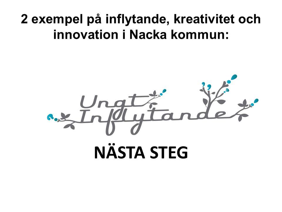 2 exempel på inflytande, kreativitet och innovation i Nacka kommun: NÄSTA STEG