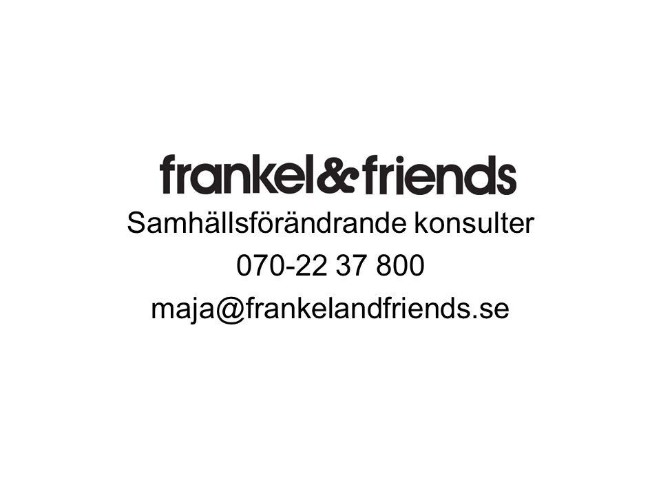 Samhällsförändrande konsulter 070-22 37 800 maja@frankelandfriends.se