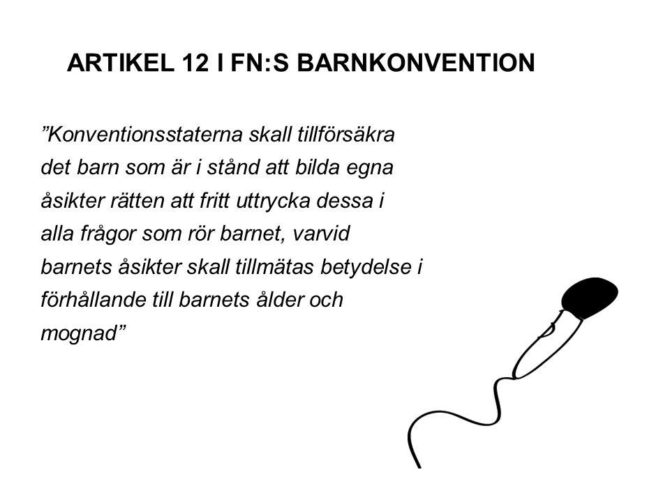"""ARTIKEL 12 I FN:S BARNKONVENTION """"Konventionsstaterna skall tillförsäkra det barn som är i stånd att bilda egna åsikter rätten att fritt uttrycka dess"""
