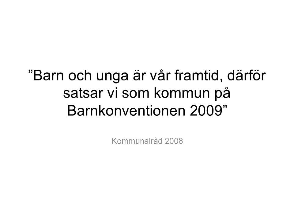 """""""Barn och unga är vår framtid, därför satsar vi som kommun på Barnkonventionen 2009"""" Kommunalråd 2008"""