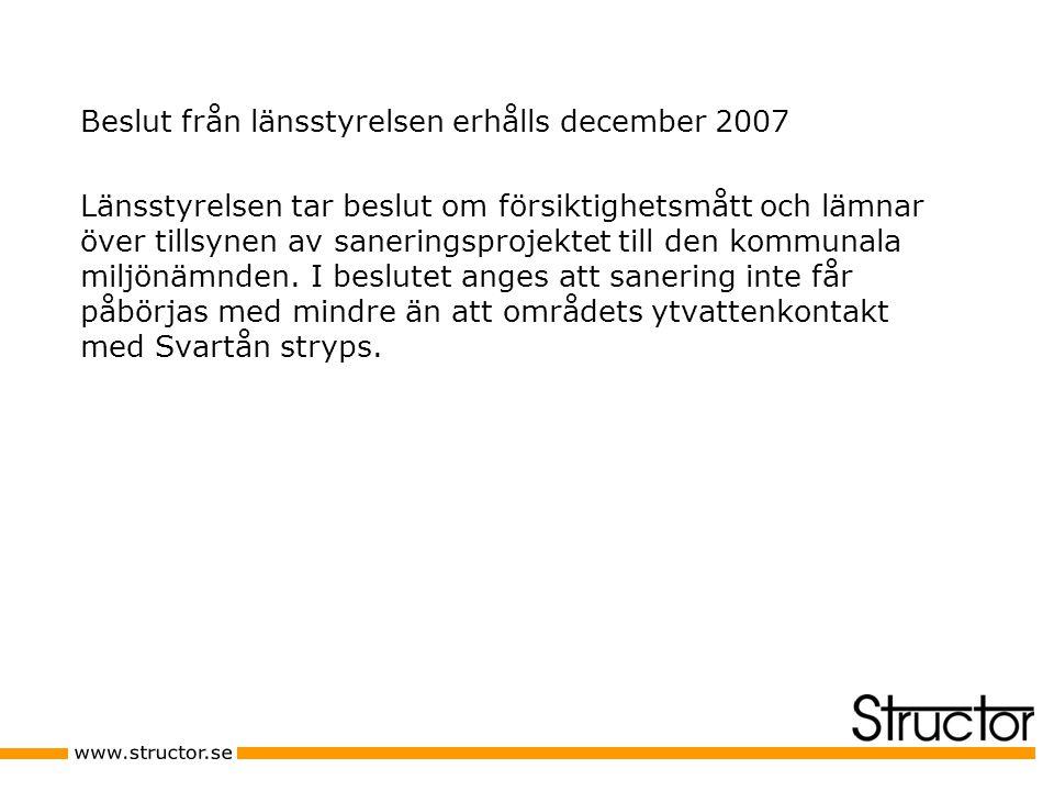 Beslut från länsstyrelsen erhålls december 2007 Länsstyrelsen tar beslut om försiktighetsmått och lämnar över tillsynen av saneringsprojektet till den kommunala miljönämnden.