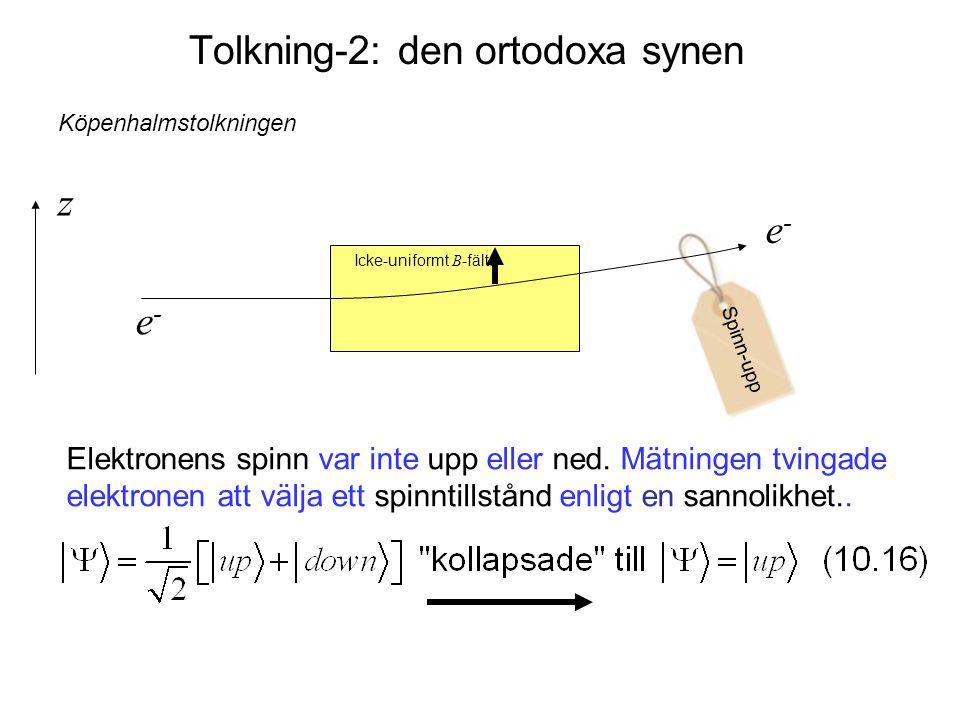 Spinn-upp e-e- Tolkning-2: den ortodoxa synen e-e- z Köpenhalmstolkningen Elektronens spinn var inte upp eller ned. Mätningen tvingade elektronen att