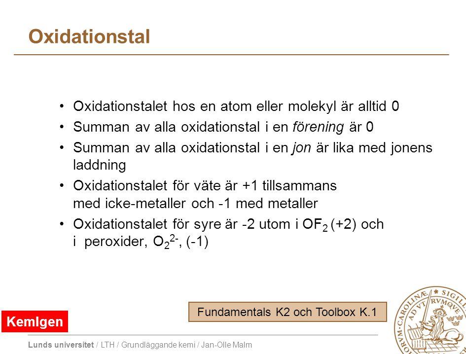 Lunds universitet / LTH / Grundläggande kemi / Jan-Olle Malm Oxidationstal Oxidationstalet hos en atom eller molekyl är alltid 0 Summan av alla oxidat
