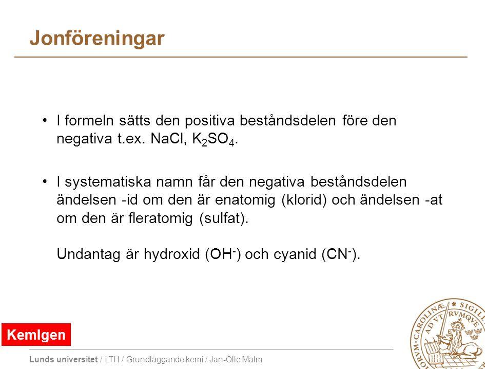 Lunds universitet / LTH / Grundläggande kemi / Jan-Olle Malm Jonföreningar I formeln sätts den positiva beståndsdelen före den negativa t.ex. NaCl, K