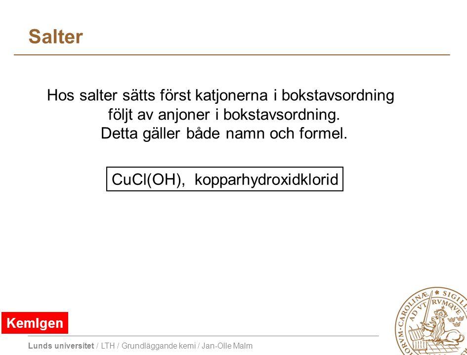Lunds universitet / LTH / Grundläggande kemi / Jan-Olle Malm Binära föreningar väte hydrid H - klor klorid Cl - brom bromid Br - syre oxid O 2- svavel sulfid S 2- kväve nitrid N 3- kol karbid C 4- Den första (elektropositiva) beståndsdelen ges ämnets svenska namn.