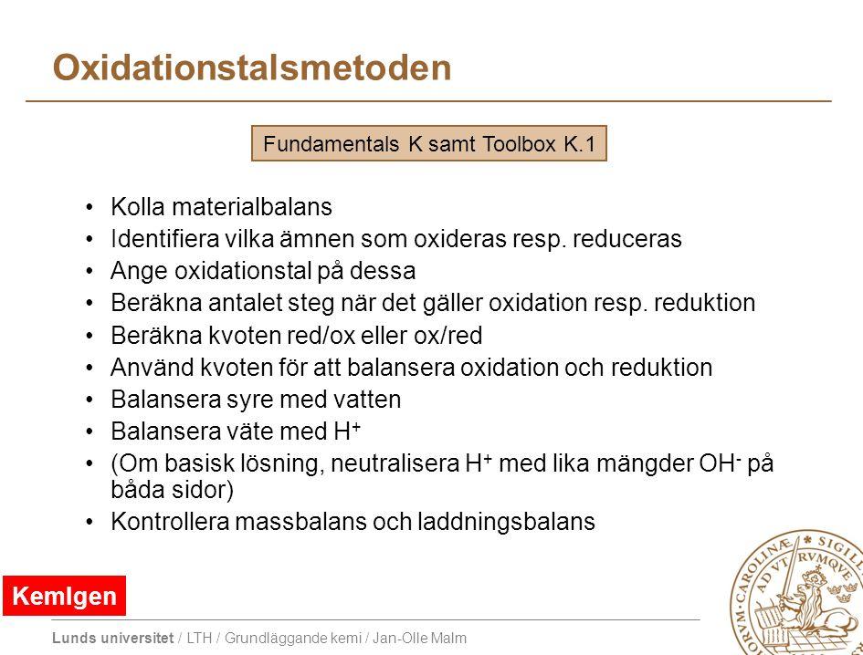 Lunds universitet / LTH / Grundläggande kemi / Jan-Olle Malm Oxidationstalsmetoden Kolla materialbalans Identifiera vilka ämnen som oxideras resp. red