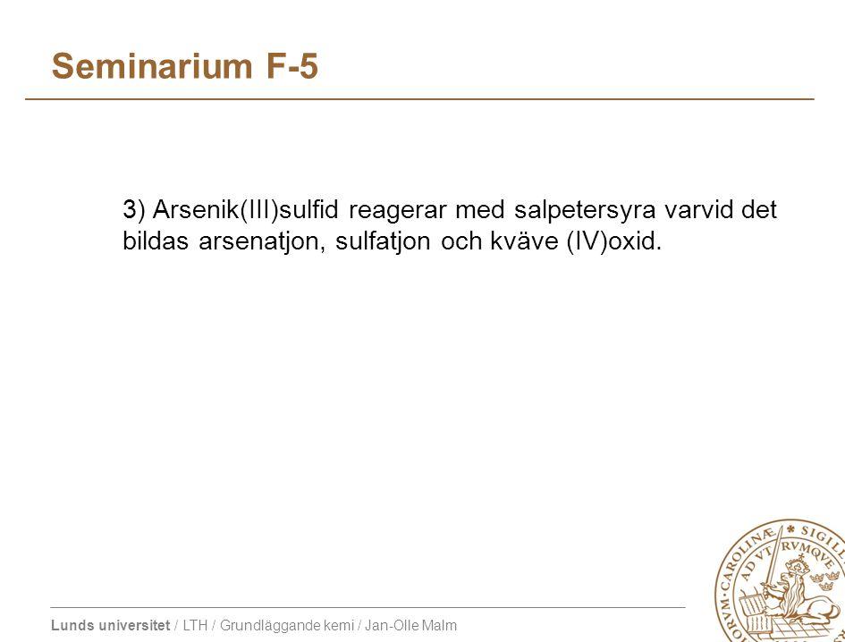 Lunds universitet / LTH / Grundläggande kemi / Jan-Olle Malm Seminarium F-5 3) Arsenik(III)sulfid reagerar med salpetersyra varvid det bildas arsenatjon, sulfatjon och kväve (IV)oxid.