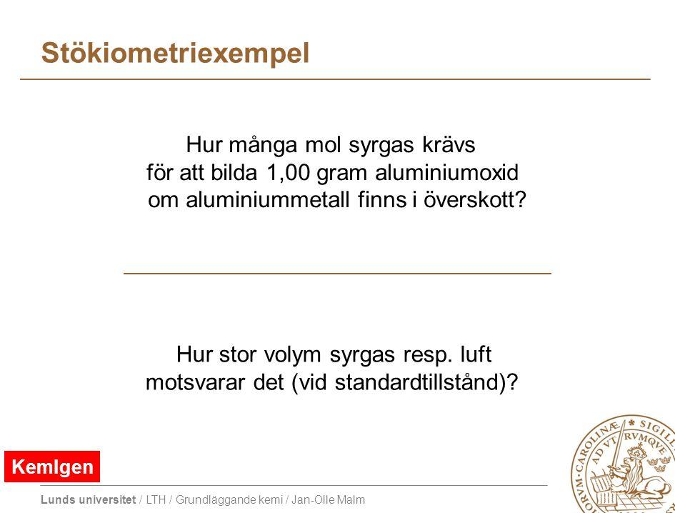 Lunds universitet / LTH / Grundläggande kemi / Jan-Olle Malm Stökiometriexempel Hur många mol syrgas krävs för att bilda 1,00 gram aluminiumoxid om aluminiummetall finns i överskott.