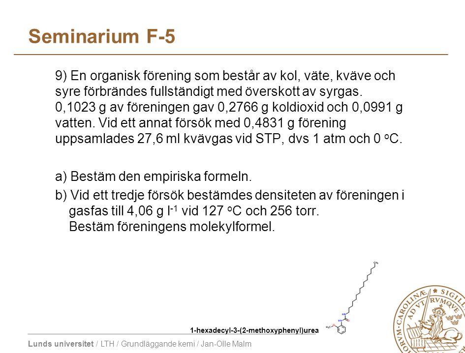 Lunds universitet / LTH / Grundläggande kemi / Jan-Olle Malm Seminarium F-5 9) En organisk förening som består av kol, väte, kväve och syre förbrändes fullständigt med överskott av syrgas.