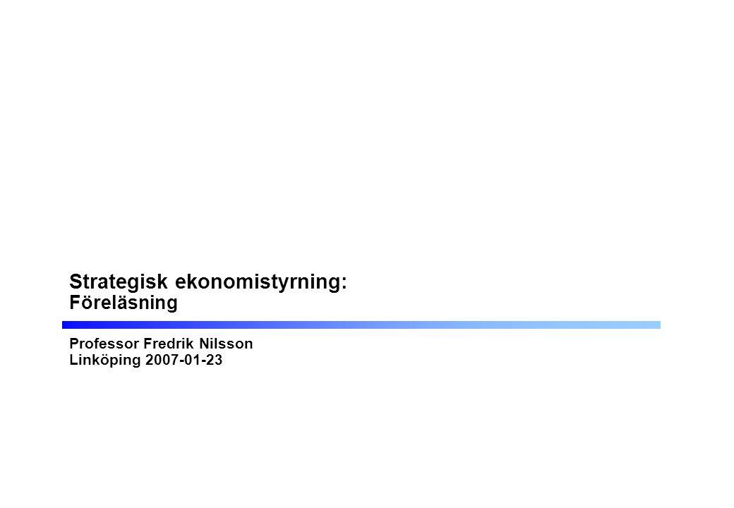 Strategisk ekonomistyrning: Föreläsning Professor Fredrik Nilsson Linköping 2007-01-23