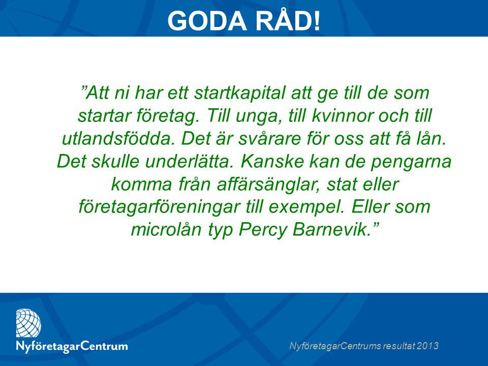NyföretagarCentrums resultat 2013 Att ni har ett startkapital att ge till de som startar företag.