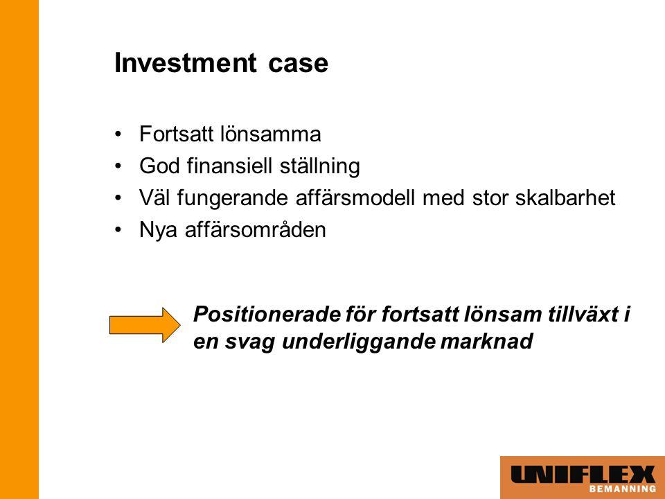 Investment case Fortsatt lönsamma God finansiell ställning Väl fungerande affärsmodell med stor skalbarhet Nya affärsområden Positionerade för fortsatt lönsam tillväxt i en svag underliggande marknad