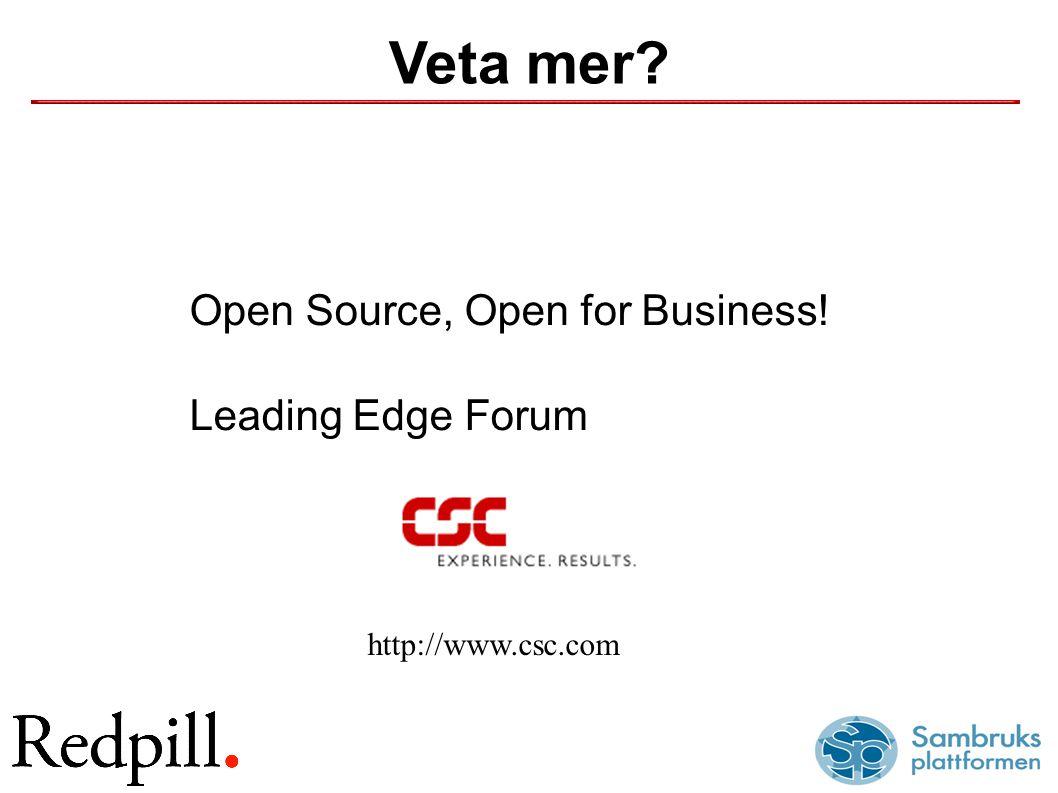 Veta mer? Open Source, Open for Business! Leading Edge Forum http://www.csc.com