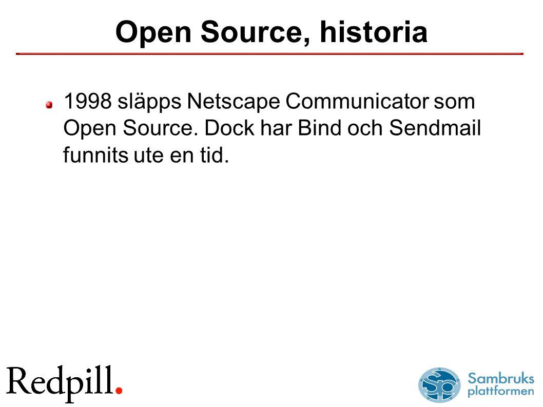 Open Source, historia 1998 släpps Netscape Communicator som Open Source. Dock har Bind och Sendmail funnits ute en tid.