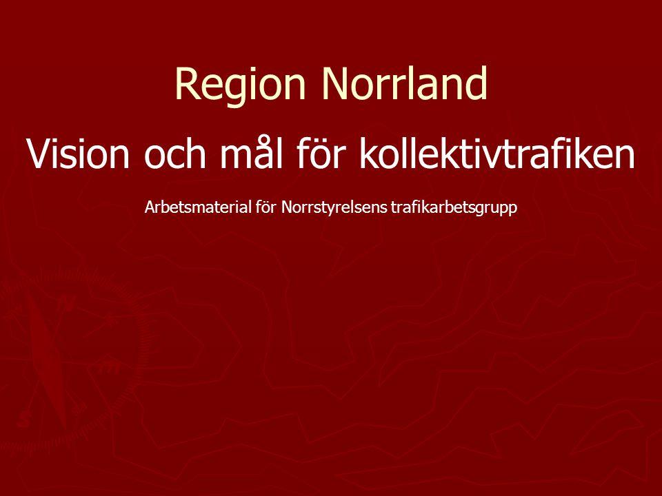 Region Norrland Vision och mål för kollektivtrafiken Arbetsmaterial för Norrstyrelsens trafikarbetsgrupp