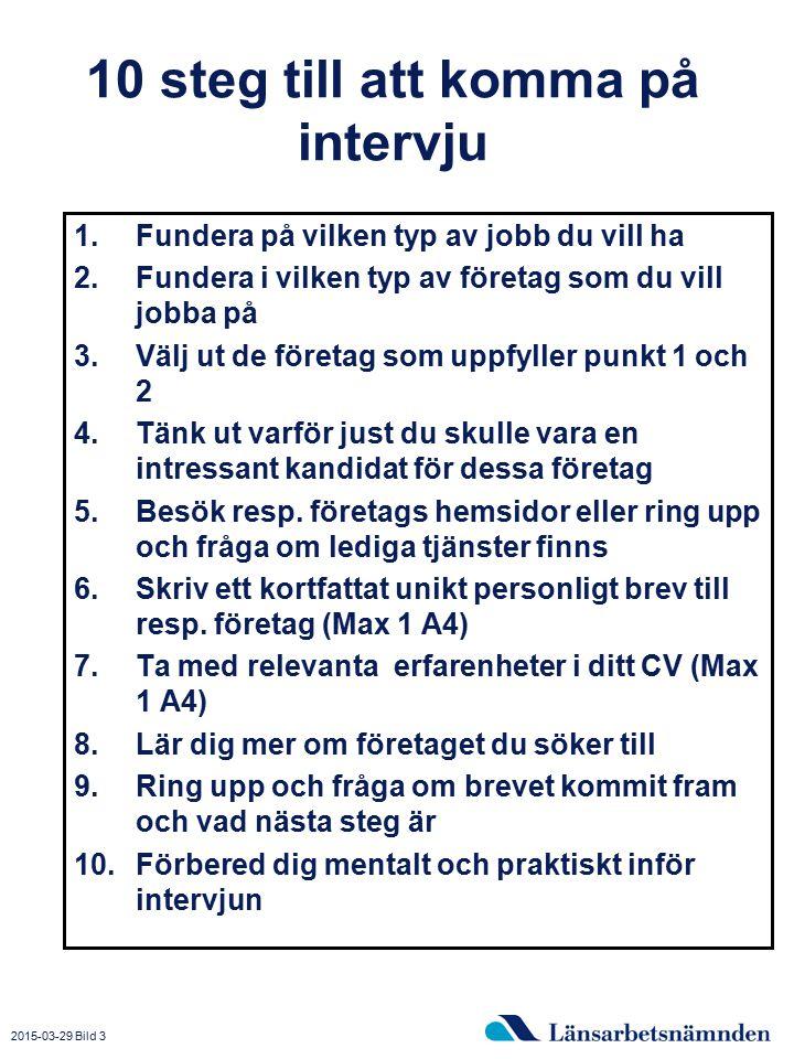 2015-03-29 Bild 3 10 steg till att komma på intervju 1.Fundera på vilken typ av jobb du vill ha 2.Fundera i vilken typ av företag som du vill jobba på