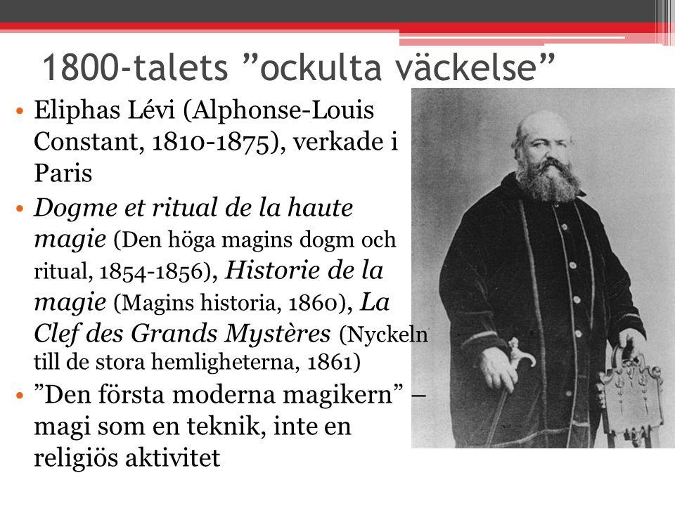 1800-talets ockulta väckelse Eliphas Lévi (Alphonse-Louis Constant, 1810-1875), verkade i Paris Dogme et ritual de la haute magie (Den höga magins dogm och ritual, 1854-1856), Historie de la magie (Magins historia, 1860), La Clef des Grands Mystères (Nyckeln till de stora hemligheterna, 1861) Den första moderna magikern – magi som en teknik, inte en religiös aktivitet