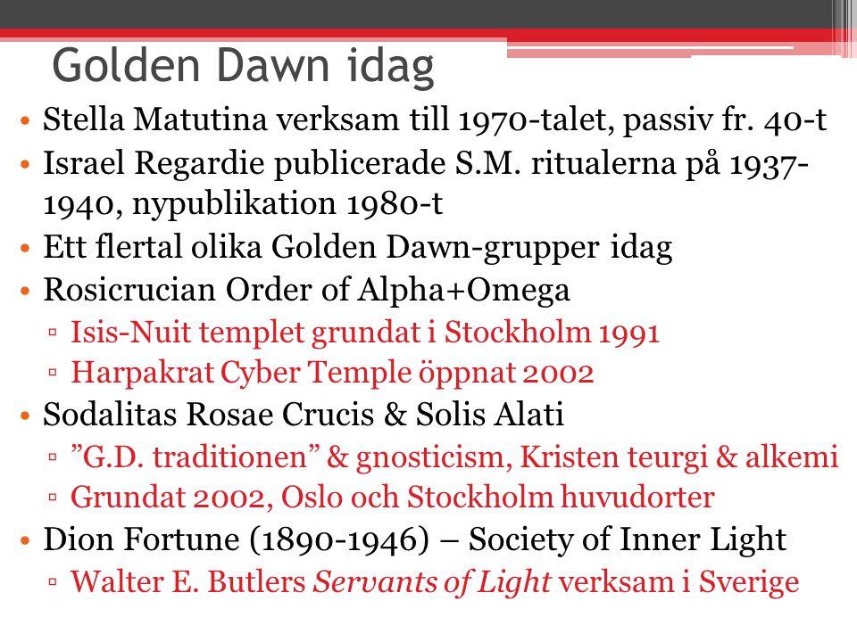 Golden Dawn idag Stella Matutina verksam till 1970-talet, passiv fr.