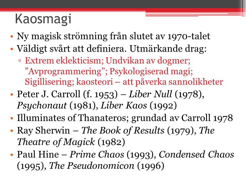 Kaosmagi Ny magisk strömning från slutet av 1970-talet Väldigt svårt att definiera.