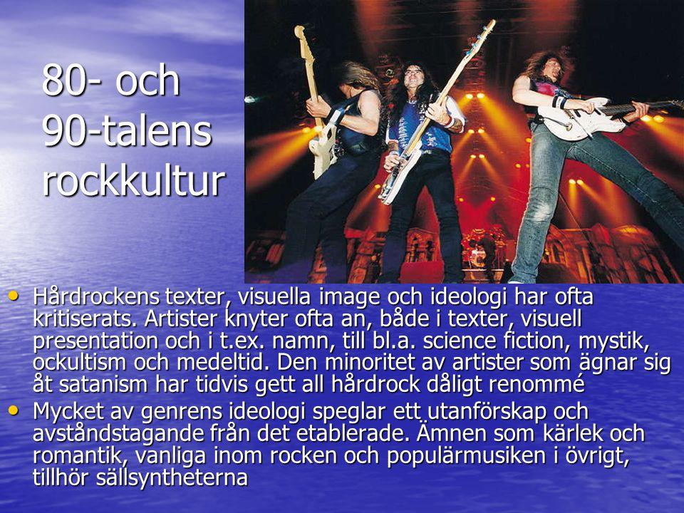 80- och 90-talens rockkultur Hårdrockens texter, visuella image och ideologi har ofta kritiserats.