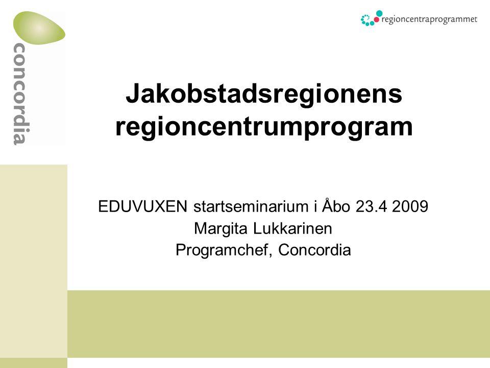 Jakobstadsregionens regioncentrumprogram EDUVUXEN startseminarium i Åbo 23.4 2009 Margita Lukkarinen Programchef, Concordia