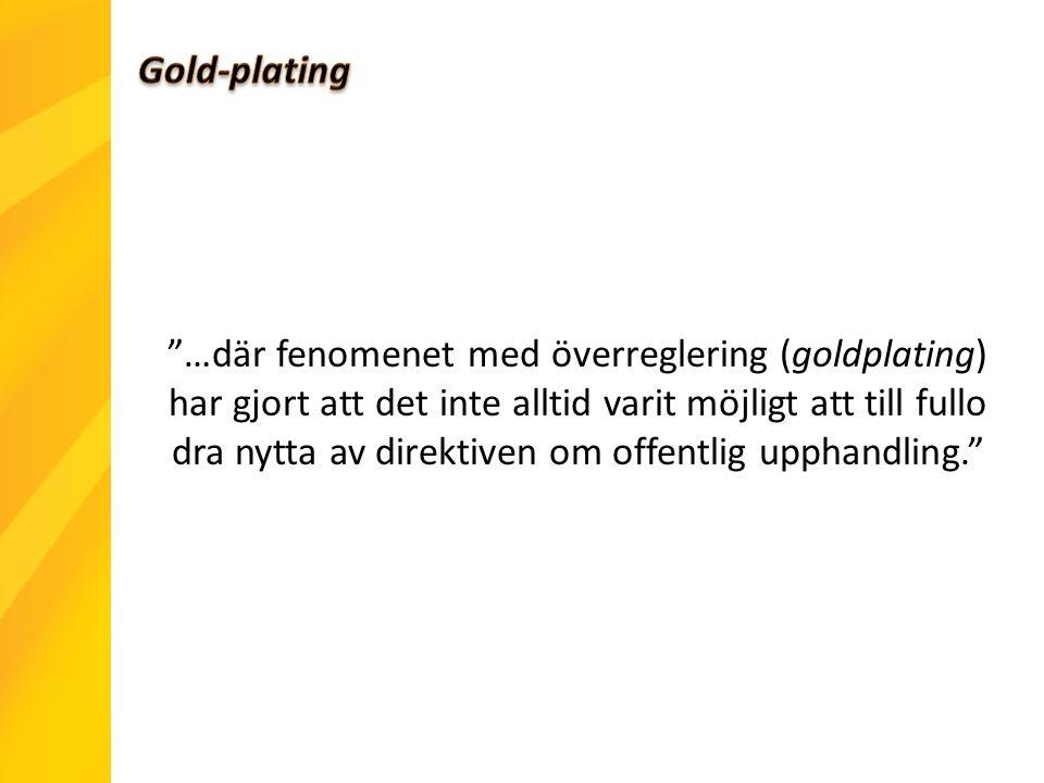 …där fenomenet med överreglering (goldplating) har gjort att det inte alltid varit möjligt att till fullo dra nytta av direktiven om offentlig upphandling.