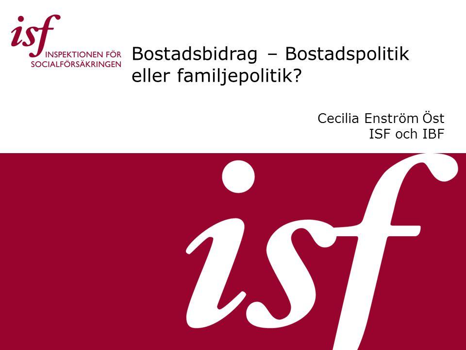 Bostadsbidrag – Bostadspolitik eller familjepolitik? Cecilia Enström Öst ISF och IBF