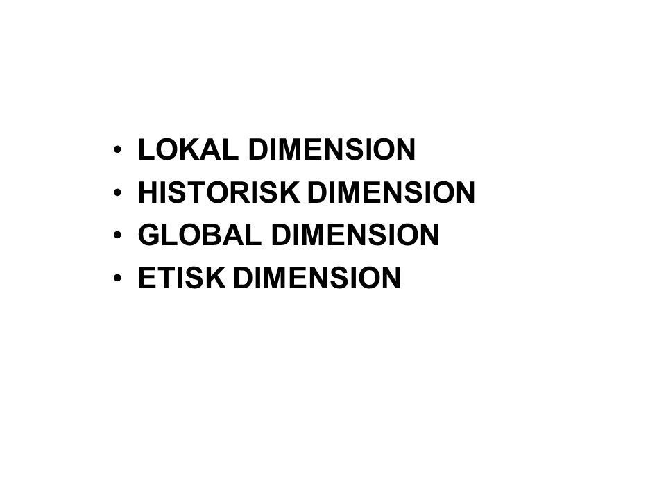 LOKAL DIMENSION HISTORISK DIMENSION GLOBAL DIMENSION ETISK DIMENSION