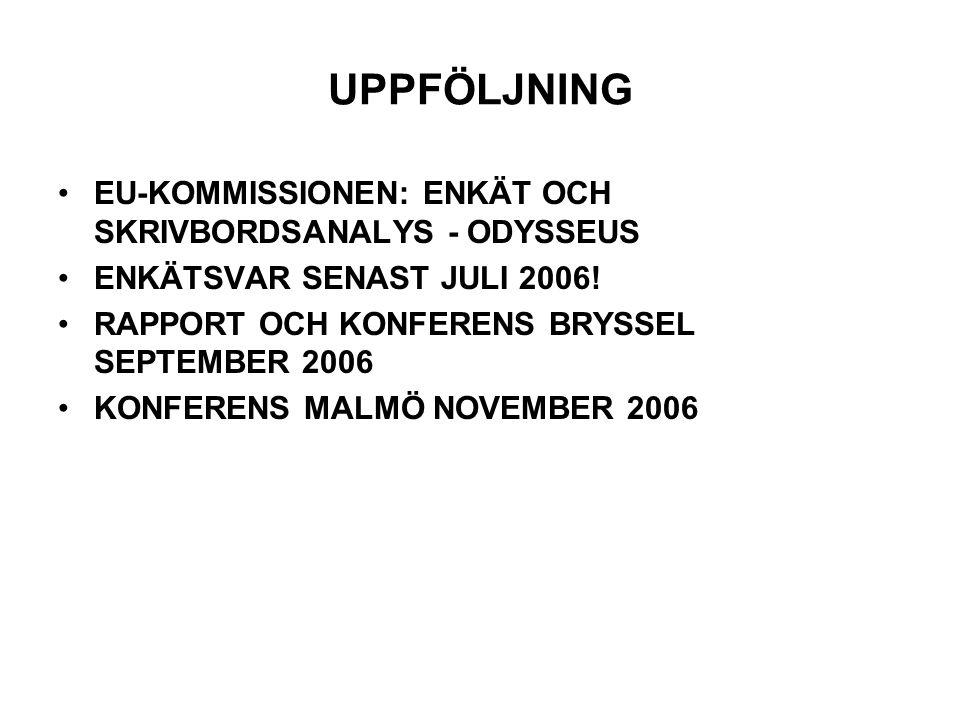 UPPFÖLJNING EU-KOMMISSIONEN: ENKÄT OCH SKRIVBORDSANALYS - ODYSSEUS ENKÄTSVAR SENAST JULI 2006! RAPPORT OCH KONFERENS BRYSSEL SEPTEMBER 2006 KONFERENS