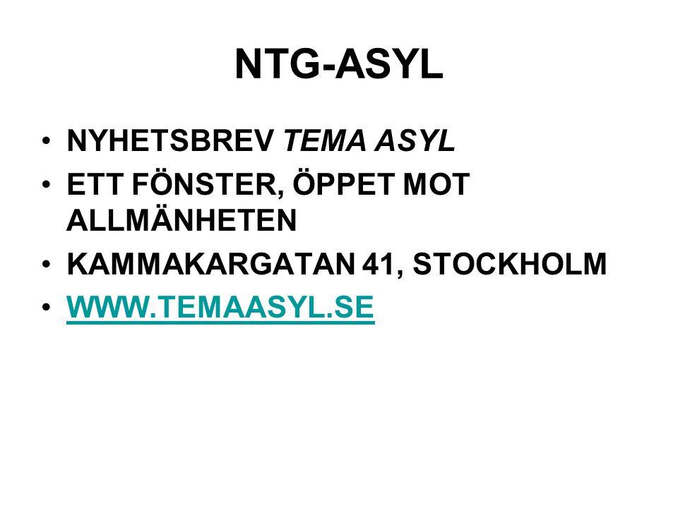 NTG-ASYL NYHETSBREV TEMA ASYL ETT FÖNSTER, ÖPPET MOT ALLMÄNHETEN KAMMAKARGATAN 41, STOCKHOLM WWW.TEMAASYL.SE