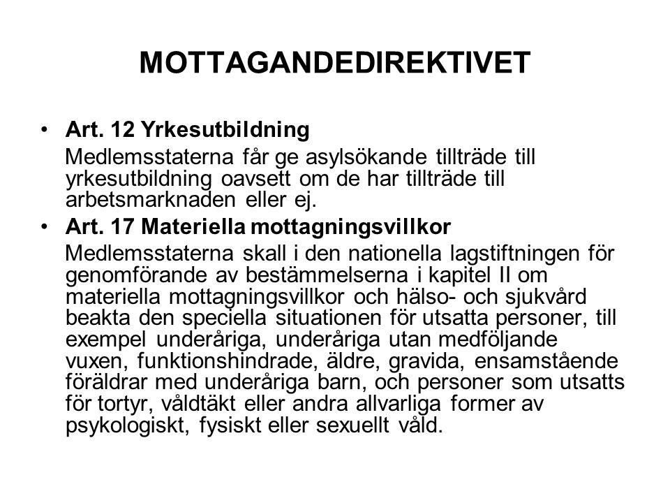 MOTTAGANDEDIREKTIVET Art. 12 Yrkesutbildning Medlemsstaterna får ge asylsökande tillträde till yrkesutbildning oavsett om de har tillträde till arbets