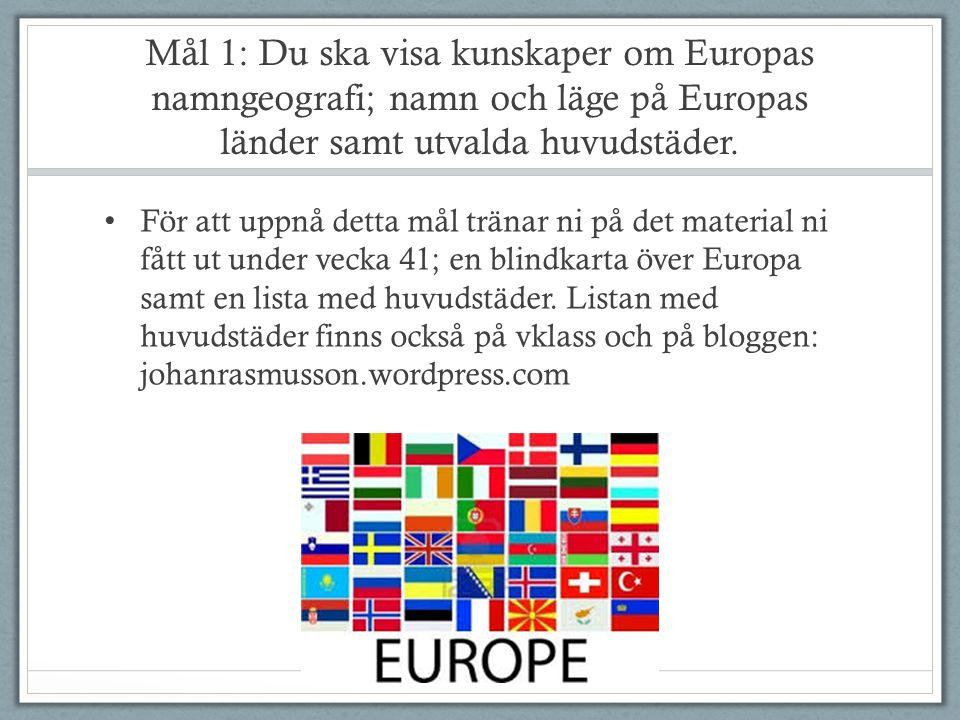 Mål 1: Du ska visa kunskaper om Europas namngeografi; namn och läge på Europas länder samt utvalda huvudstäder. För att uppnå detta mål tränar ni på d